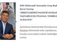 """DMY Elektronik Yatırımlar Grup Başkanı Davut Yurttaş """"ŞİRKETLERİMİZİ PANDEMİ SONRASINA TAŞIYABİLECEK FİNANSAL TEDBİRLERİ ALMALIYIZ"""""""