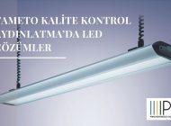 TAMETO Kalite Kontrol Aydınlatma'da LED Çözümler