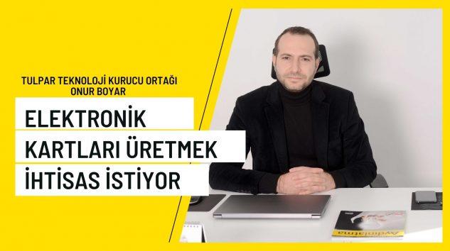 ELEKTRONİK KARTLARI ÜRETMEK İHTİSAS İSTİYOR