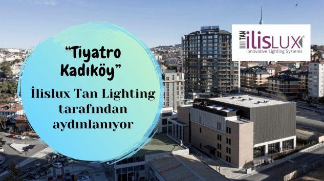 """""""Tiyatro Kadıköy"""" İlislux Tan Lighting tarafından aydınlanıyor"""