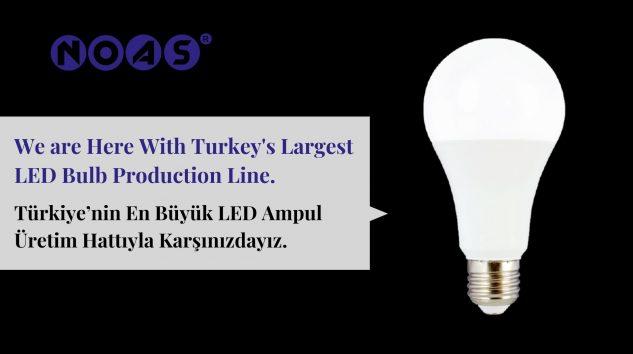 Türkiye'nin En Büyük LED Ampul Üretim Hattıyla Noas Aydınlatma…