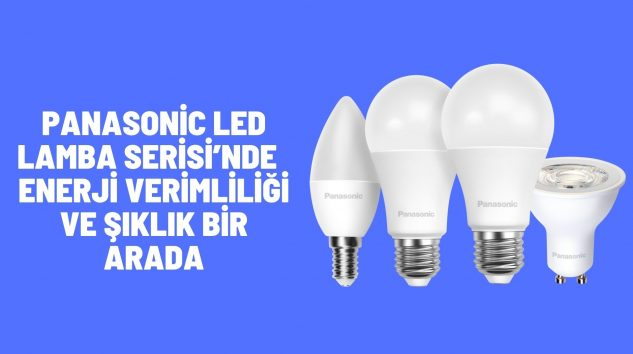 Panasonic LED Lamba Serisi'nde  enerji verimliliği ve şıklık bir arada