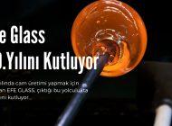 Efe Glass 30.Yılını Kutluyor